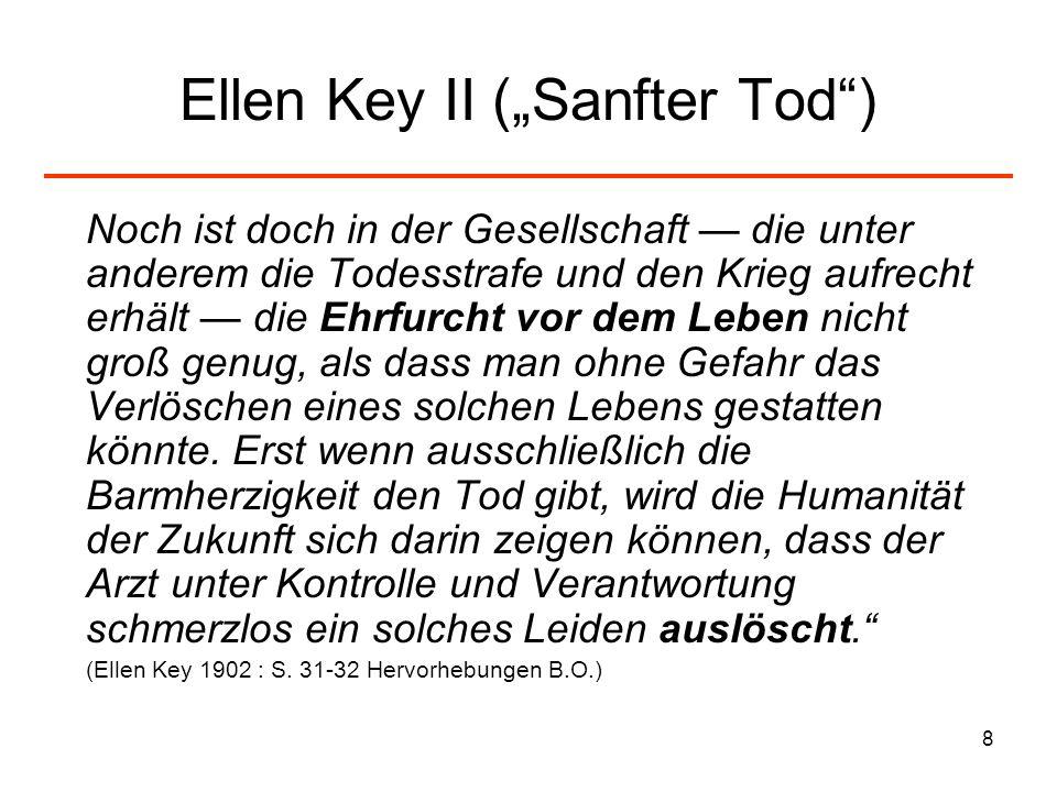 8 Ellen Key II (Sanfter Tod) Noch ist doch in der Gesellschaft die unter anderem die Todesstrafe und den Krieg aufrecht erhält die Ehrfurcht vor dem L