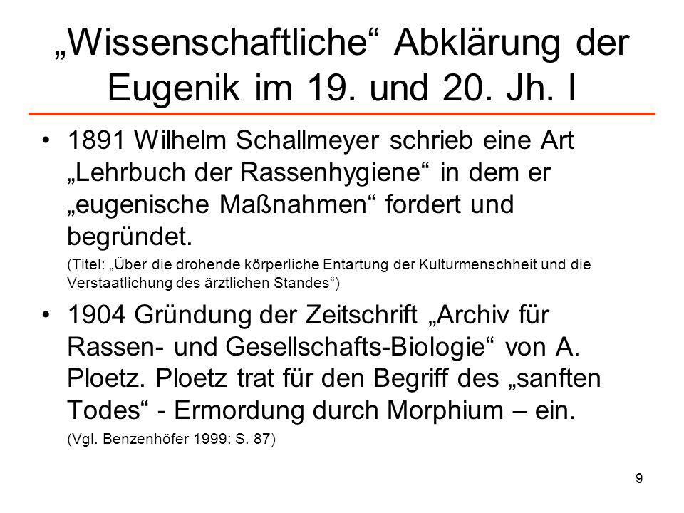 9 Wissenschaftliche Abklärung der Eugenik im 19. und 20. Jh. I 1891 Wilhelm Schallmeyer schrieb eine Art Lehrbuch der Rassenhygiene in dem er eugenisc