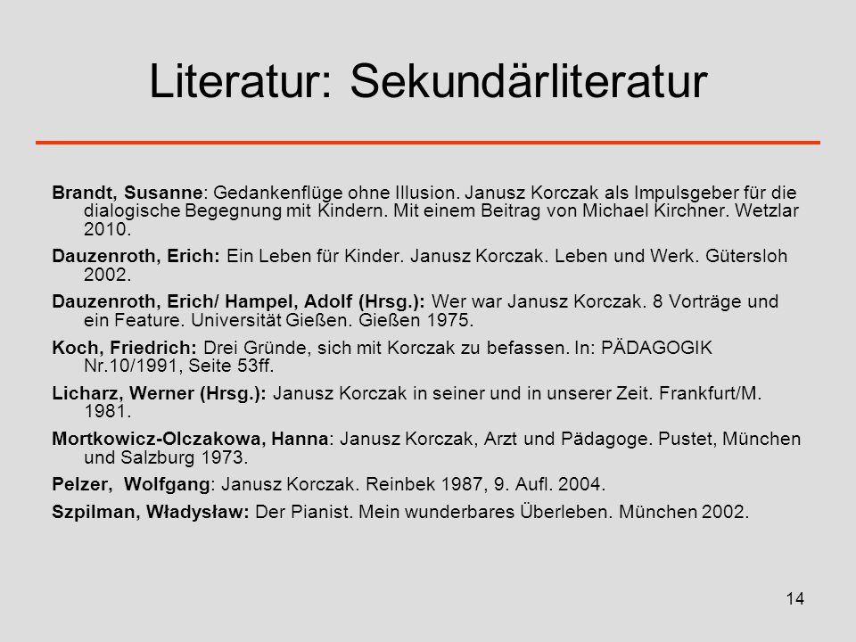 14 Literatur: Sekundärliteratur Brandt, Susanne: Gedankenflüge ohne Illusion. Janusz Korczak als Impulsgeber für die dialogische Begegnung mit Kindern