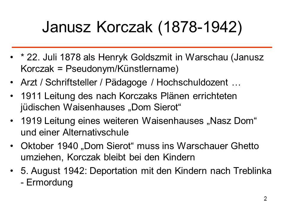 2 Janusz Korczak (1878-1942) * 22. Juli 1878 als Henryk Goldszmit in Warschau (Janusz Korczak = Pseudonym/Künstlername) Arzt / Schriftsteller / Pädago