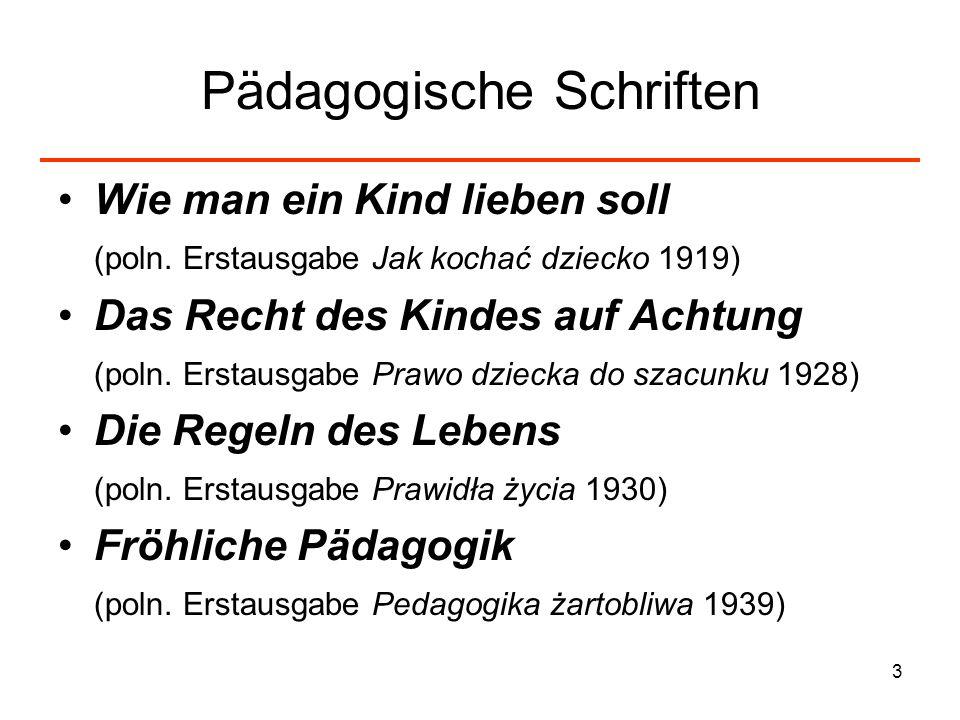 3 Pädagogische Schriften Wie man ein Kind lieben soll (poln. Erstausgabe Jak kochać dziecko 1919) Das Recht des Kindes auf Achtung (poln. Erstausgabe