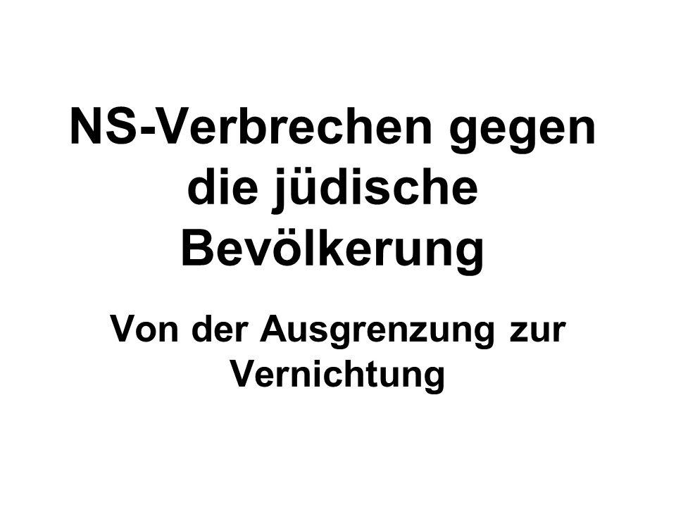 NS-Verbrechen gegen die jüdische Bevölkerung Von der Ausgrenzung zur Vernichtung