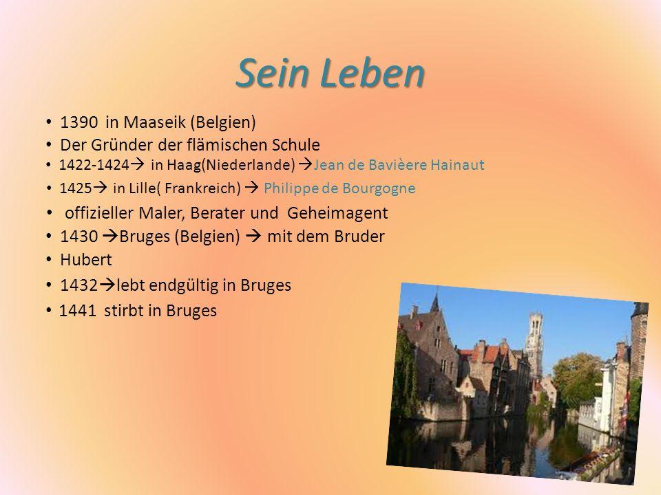 Sein Leben 1441 stirbt in Bruges 1390 in Maaseik (Belgien) Der Gründer der flämischen Schule 1422-1424 in Haag(Niederlande) Jean de Bavièere Hainaut 1