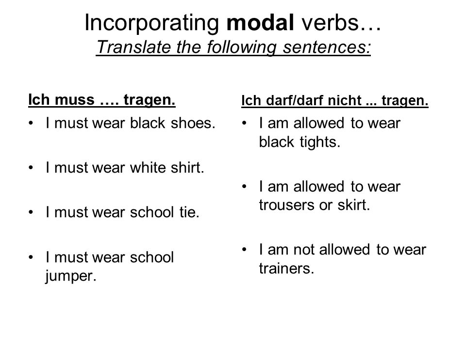 Incorporating modal verbs… Translate the following sentences: Ich muss ….