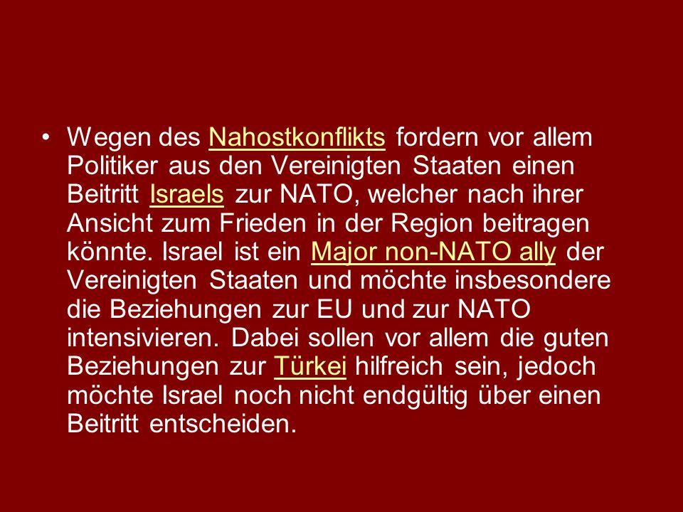 Wegen des Nahostkonflikts fordern vor allem Politiker aus den Vereinigten Staaten einen Beitritt Israels zur NATO, welcher nach ihrer Ansicht zum Frie