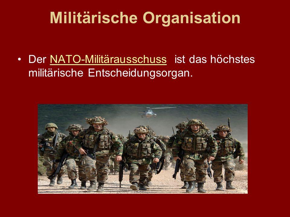 Militärische Organisation Der NATO-Militärausschuss ist das höchstes militärische Entscheidungsorgan.NATO-Militärausschuss