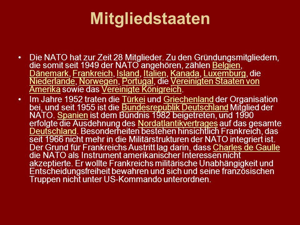 Mitgliedstaaten Die NATO hat zur Zeit 28 Mitglieder. Zu den Gründungsmitgliedern, die somit seit 1949 der NATO angehören, zählen Belgien, Dänemark, Fr