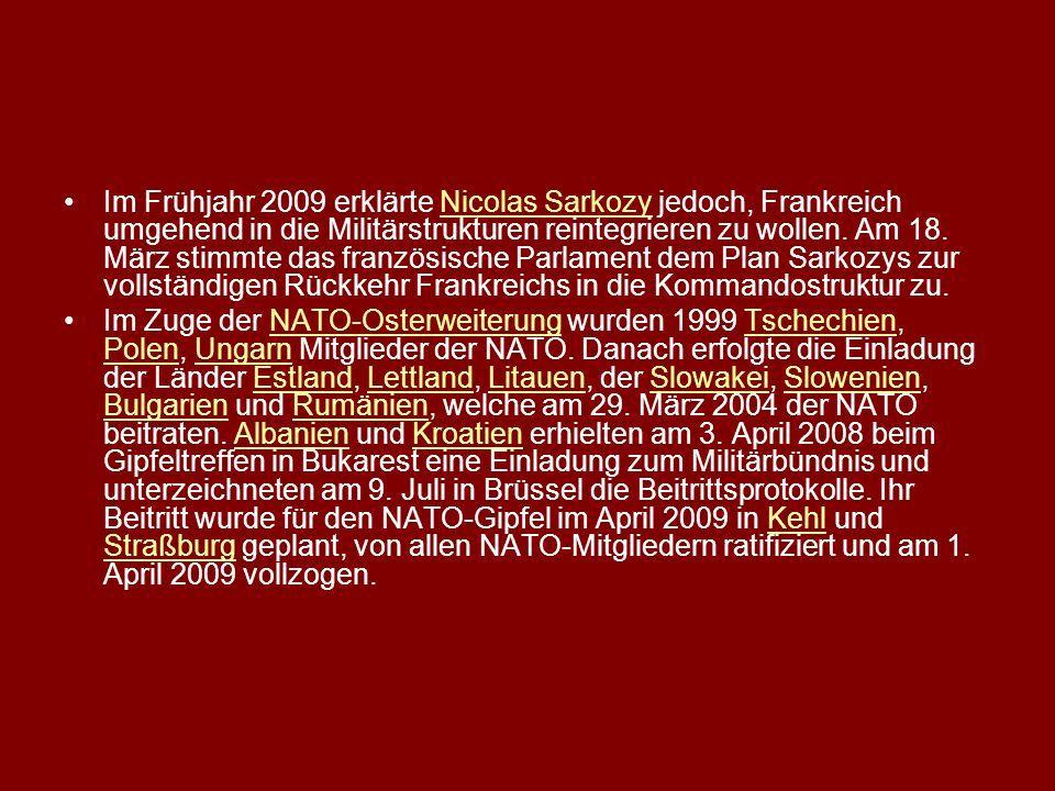 Im Frühjahr 2009 erklärte Nicolas Sarkozy jedoch, Frankreich umgehend in die Militärstrukturen reintegrieren zu wollen. Am 18. März stimmte das franzö