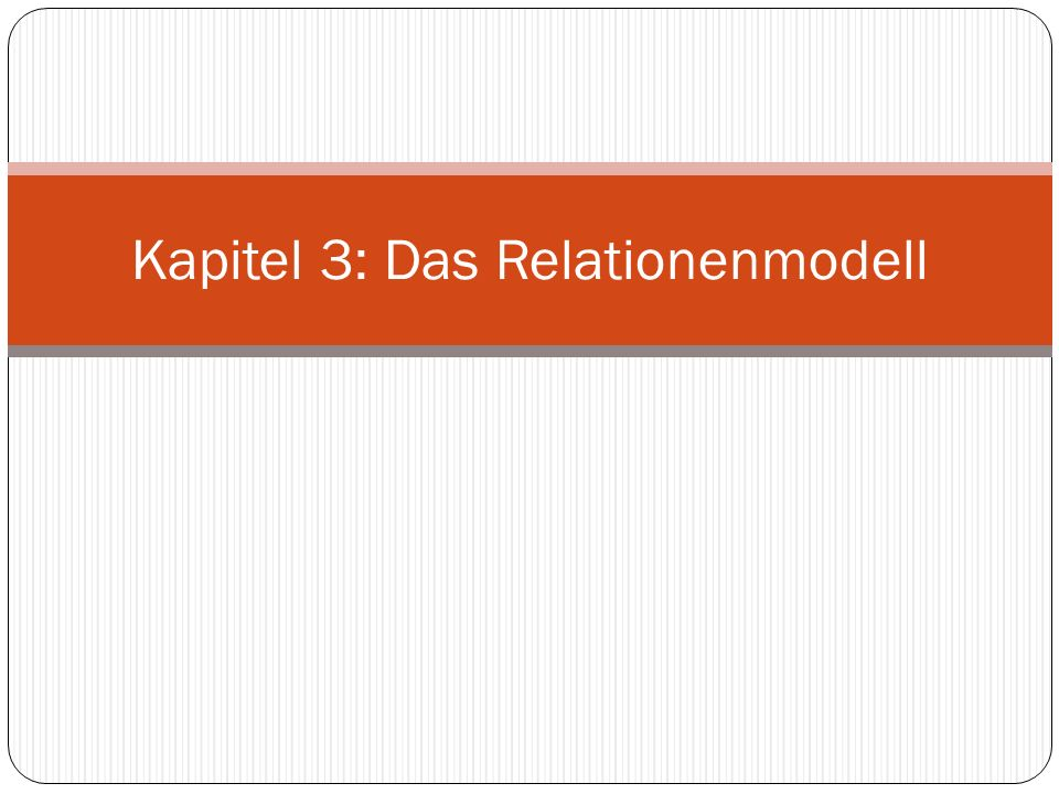 Kapitel 3: Das Relationenmodell