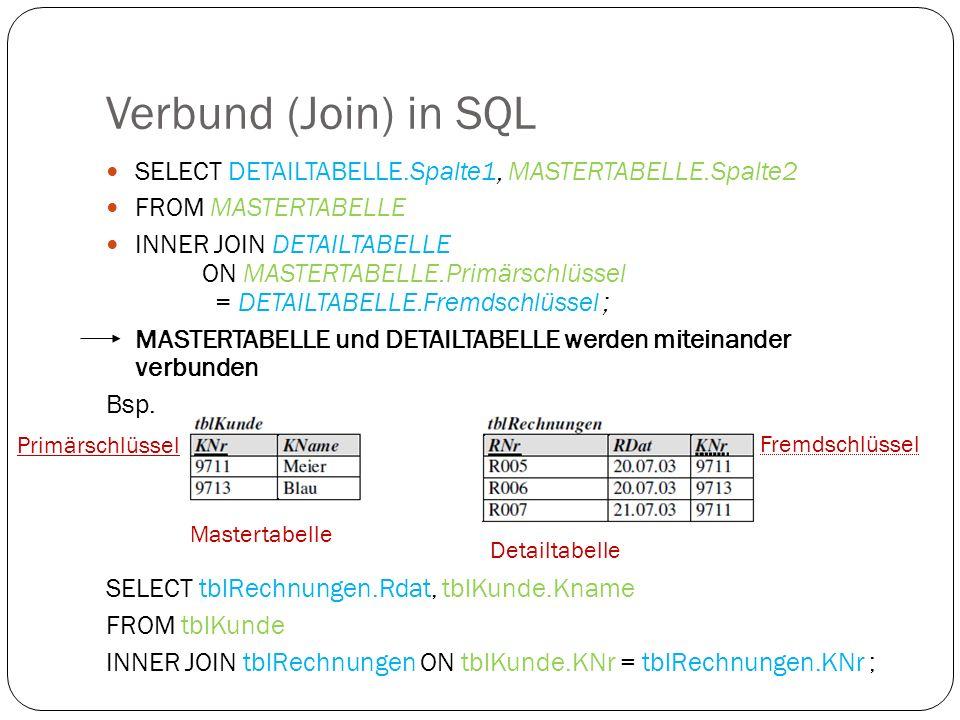 Verbund (Join) in SQL SELECT DETAILTABELLE.Spalte1, MASTERTABELLE.Spalte2 FROM MASTERTABELLE INNER JOIN DETAILTABELLE ON MASTERTABELLE.Primärschlüssel