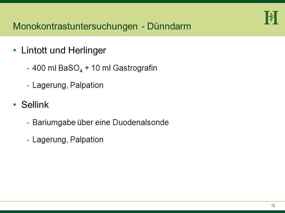 11 Monokontrastuntersuchungen - Dünndarm Einfache KM-Mahlzeit (MDP) -Passagehindernis, Passagezeit, Perforation, Insuffizienz Fraktionierte MDP (Pansd