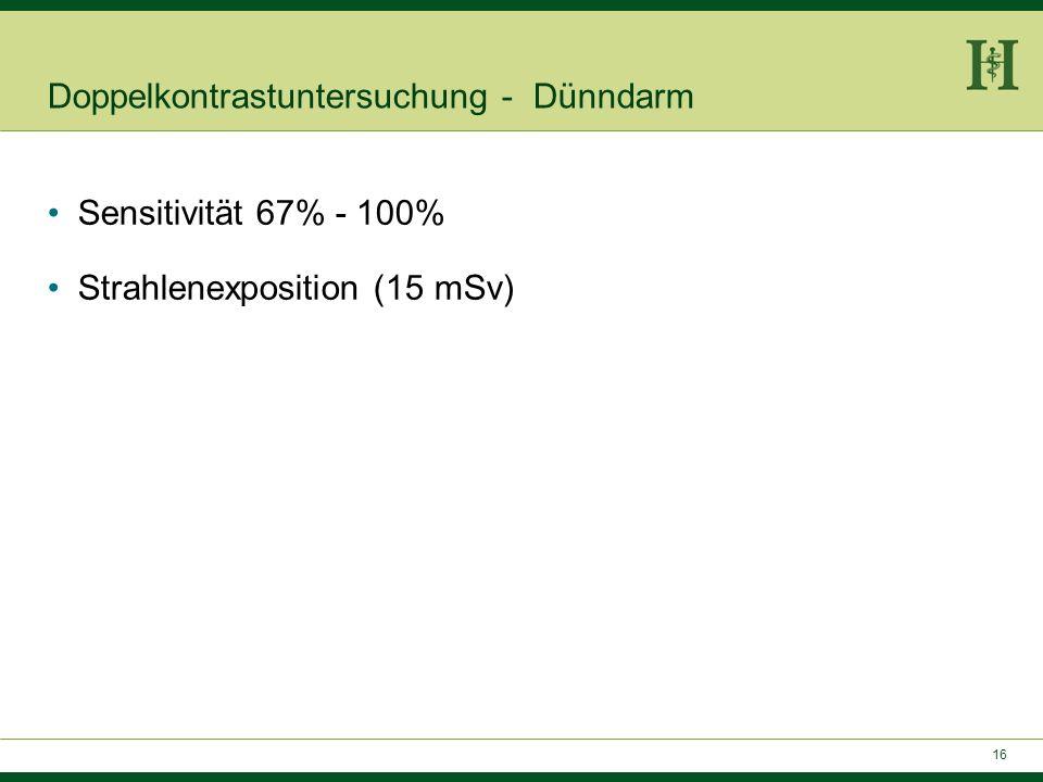 15 Doppelkontrastuntersuchung - Dünndarm Klassische Enteroklyse SellinkHerlinger/Maglinte -Dünndarmintubation -Bariumgabe (~150 ml) -Methylzellulose (