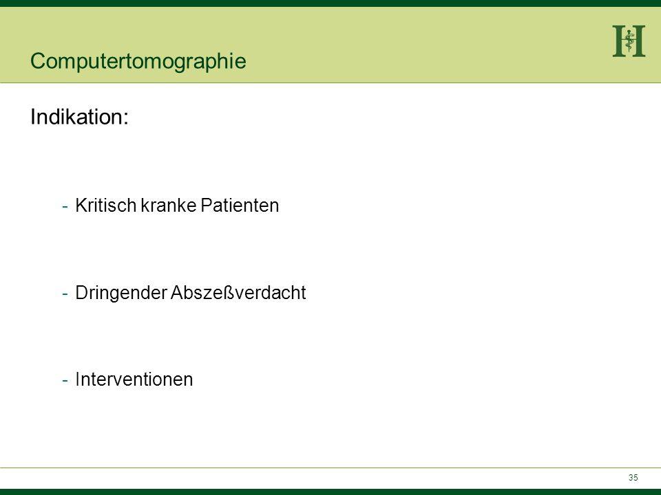 34 Dosisreduktion: -Strenge Indikationsstellung -Gewichtsadaptierte Protokolle -AEC Belichtungsautomatik -Hodenkapseln bei Knaben -Kein Auflegen von S