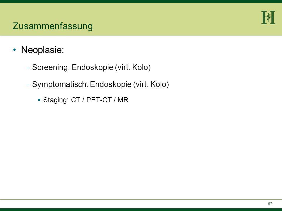 56 Zusammenfassung GI-Blutung: -Akut: Endoskopie / Angio / CT -Chron: Endoskopie / WCE Mes. Ischämie: -CT (ggf. MR) Entzündlich -Akut: Sonographie / C