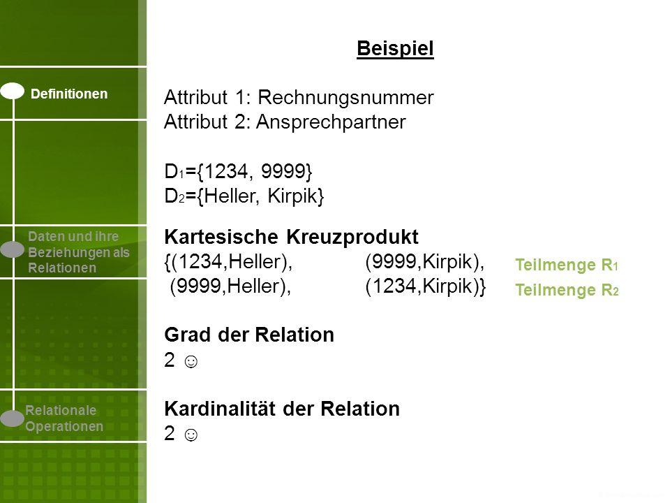 Definitionen Daten und ihre Beziehungen als Relationen Relationale Operationen Beispiel Attribut 1: Rechnungsnummer Attribut 2: Ansprechpartner D 1 ={
