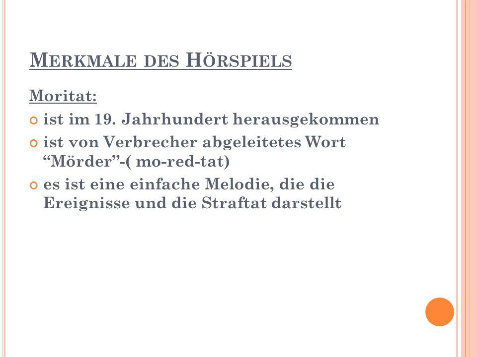 M ERKMALE DES H ÖRSPIELS Moritat: ist im 19.Jahrhundert herausgekommen ist im 19.
