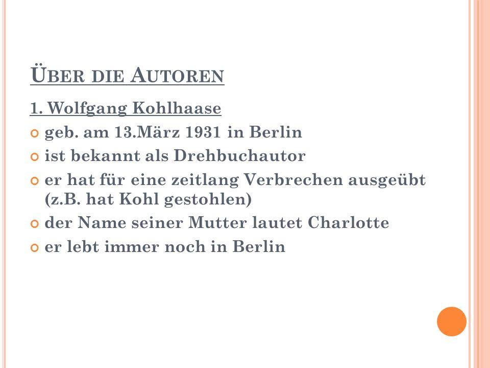 Ü BER DIE A UTOREN 1.Wolfgang Kohlhaase geb. am 13.März 1931 in Berlin geb.