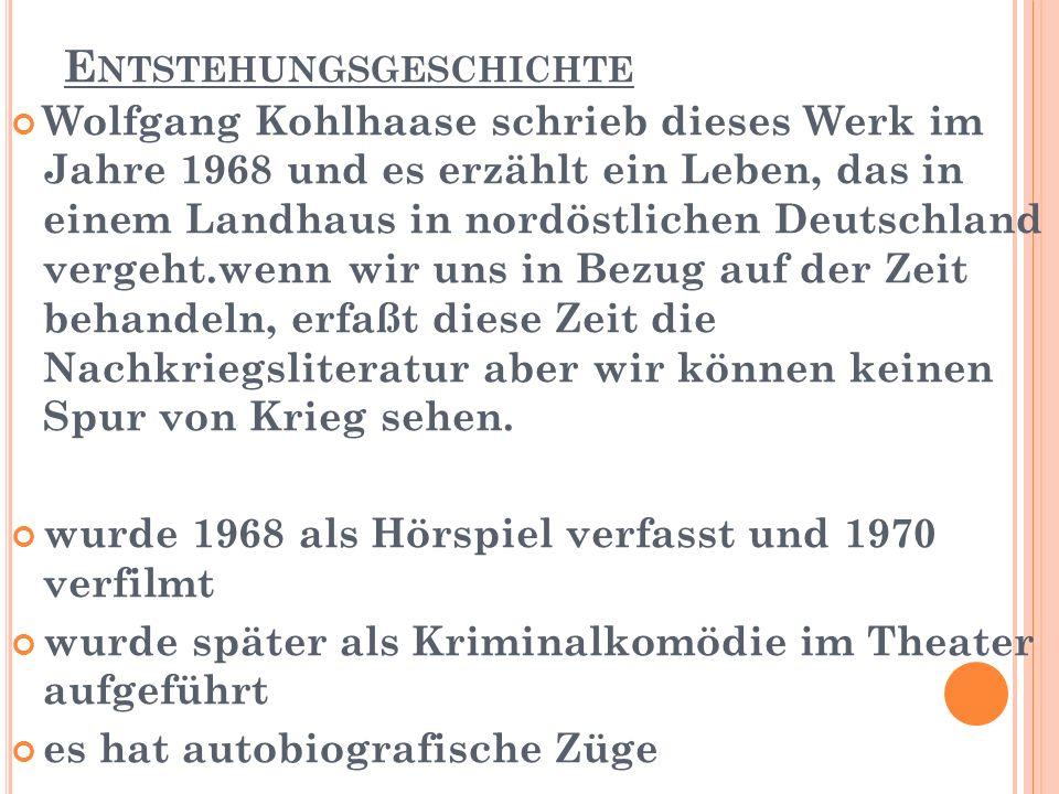 E NTSTEHUNGSGESCHICHTE Wolfgang Kohlhaase schrieb dieses Werk im Jahre 1968 und es erzählt ein Leben, das in einem Landhaus in nordöstlichen Deutschland vergeht.wenn wir uns in Bezug auf der Zeit behandeln, erfaßt diese Zeit die Nachkriegsliteratur aber wir können keinen Spur von Krieg sehen.