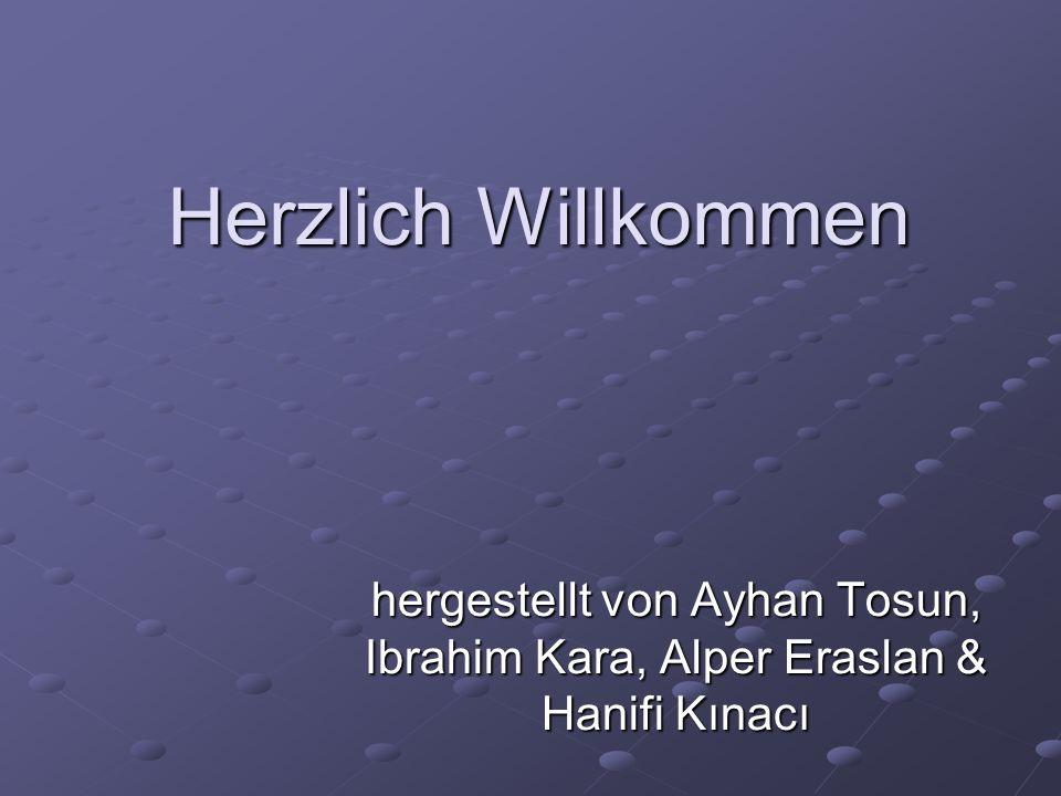 Herzlich Willkommen hergestellt von Ayhan Tosun, Ibrahim Kara, Alper Eraslan & Hanifi Kınacı