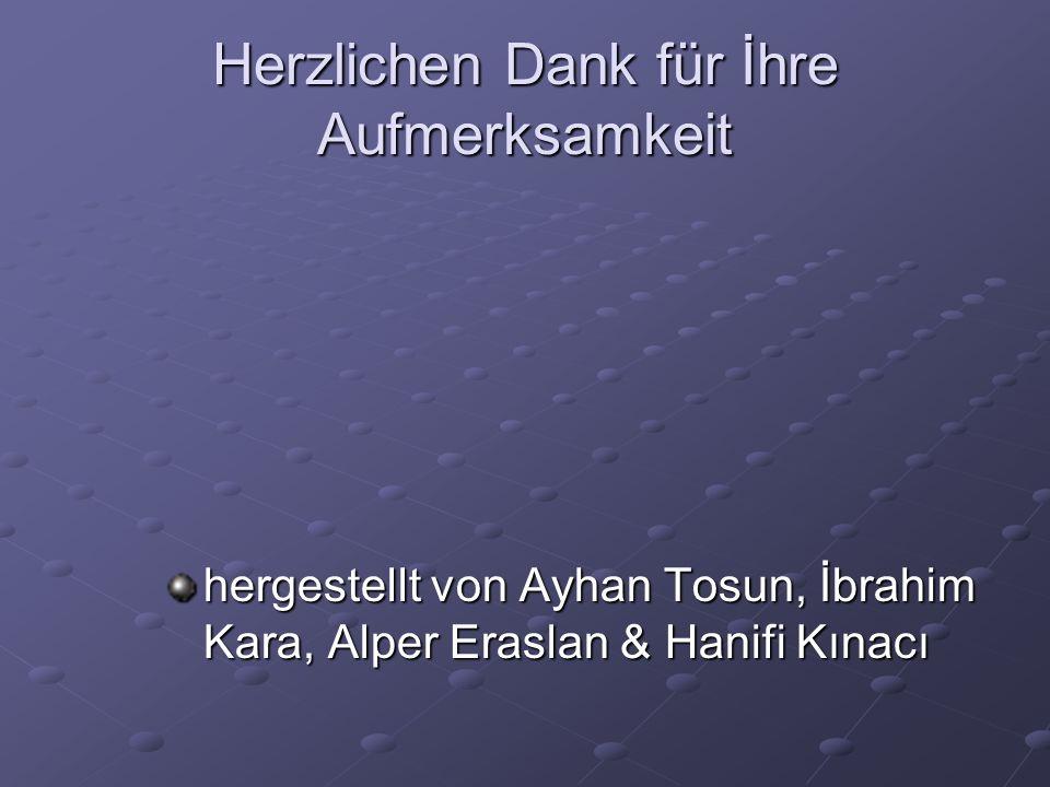 Herzlichen Dank für İhre Aufmerksamkeit hergestellt von Ayhan Tosun, İbrahim Kara, Alper Eraslan & Hanifi Kınacı