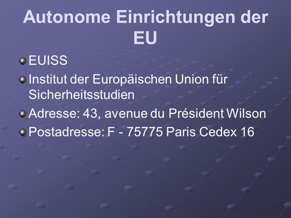 Autonome Einrichtungen der EU EUISS Institut der Europäischen Union für Sicherheitsstudien Adresse: 43, avenue du Président Wilson Postadresse: F - 75775 Paris Cedex 16