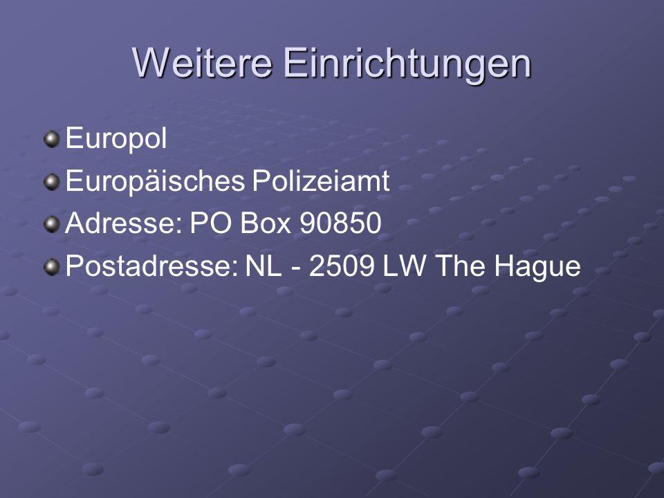 Weitere Einrichtungen Europol Europäisches Polizeiamt Adresse: PO Box 90850 Postadresse: NL - 2509 LW The Hague