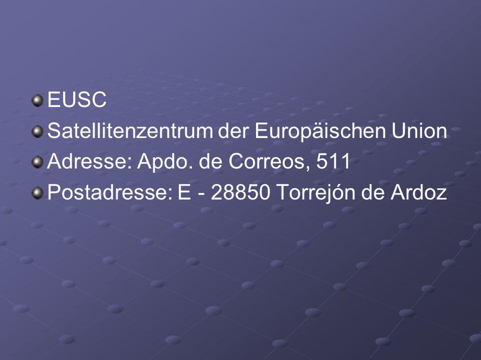 EUSC Satellitenzentrum der Europäischen Union Adresse: Apdo. de Correos, 511 Postadresse: E - 28850 Torrejón de Ardoz
