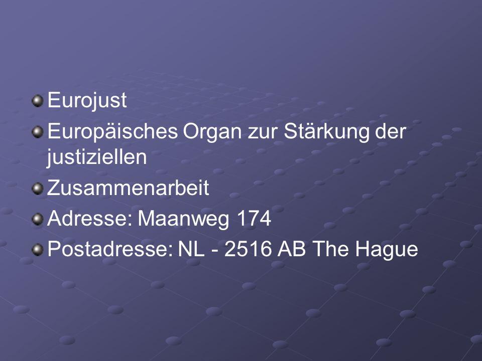 Eurojust Europäisches Organ zur Stärkung der justiziellen Zusammenarbeit Adresse: Maanweg 174 Postadresse: NL - 2516 AB The Hague