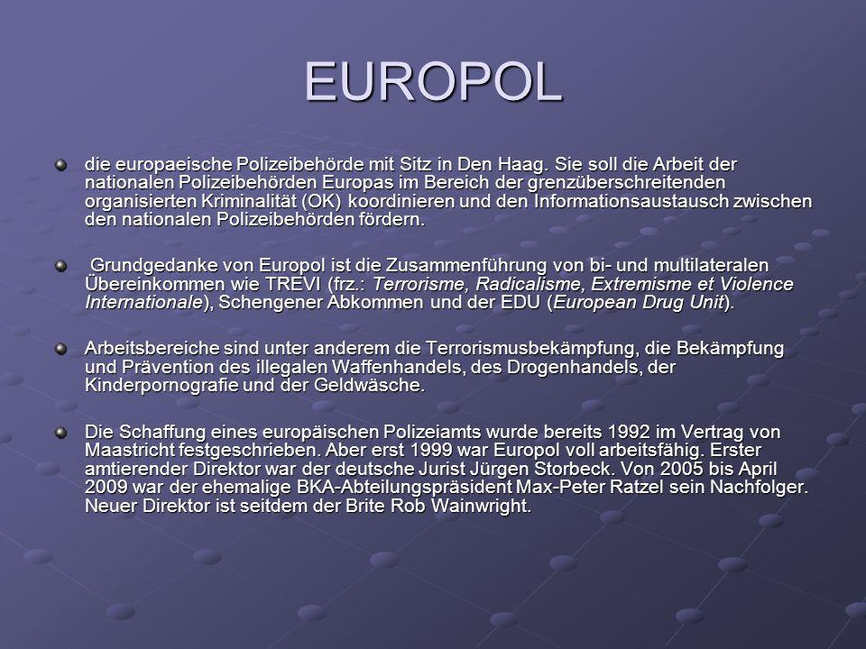 EUROPOL die europaeische Polizeibehörde mit Sitz in Den Haag. Sie soll die Arbeit der nationalen Polizeibehörden Europas im Bereich der grenzüberschre
