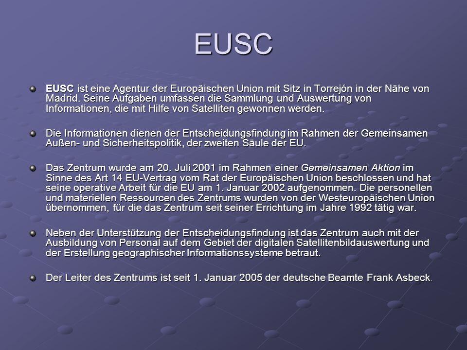 EUSC EUSC ist eine Agentur der Europäischen Union mit Sitz in Torrejón in der Nähe von Madrid. Seine Aufgaben umfassen die Sammlung und Auswertung von