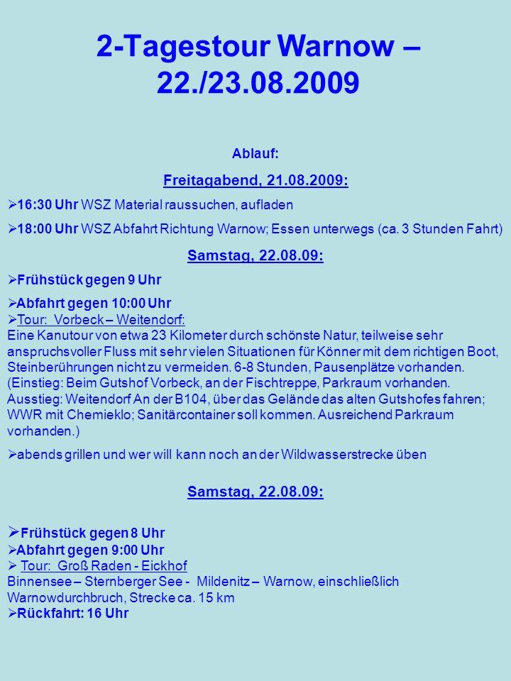 Ablauf: Freitagabend, 21.08.2009: 16:30 Uhr WSZ Material raussuchen, aufladen 18:00 Uhr WSZ Abfahrt Richtung Warnow; Essen unterwegs (ca. 3 Stunden Fa