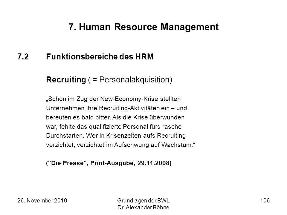 26. November 2010Grundlagen der BWL Dr. Alexander Böhne 106 7. Human Resource Management 7.2Funktionsbereiche des HRM Recruiting ( = Personalakquisiti