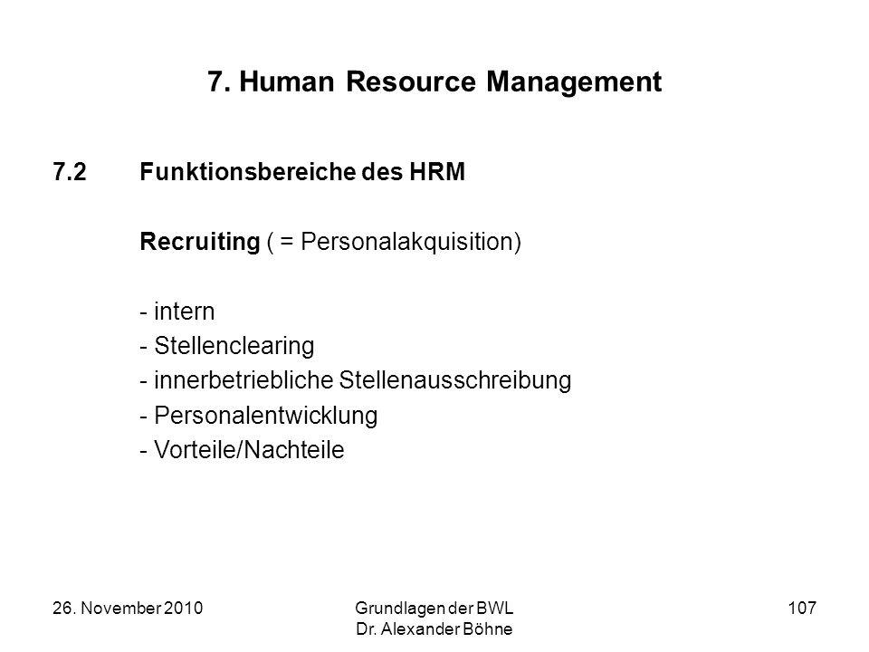 26. November 2010Grundlagen der BWL Dr. Alexander Böhne 107 7. Human Resource Management 7.2Funktionsbereiche des HRM Recruiting ( = Personalakquisiti