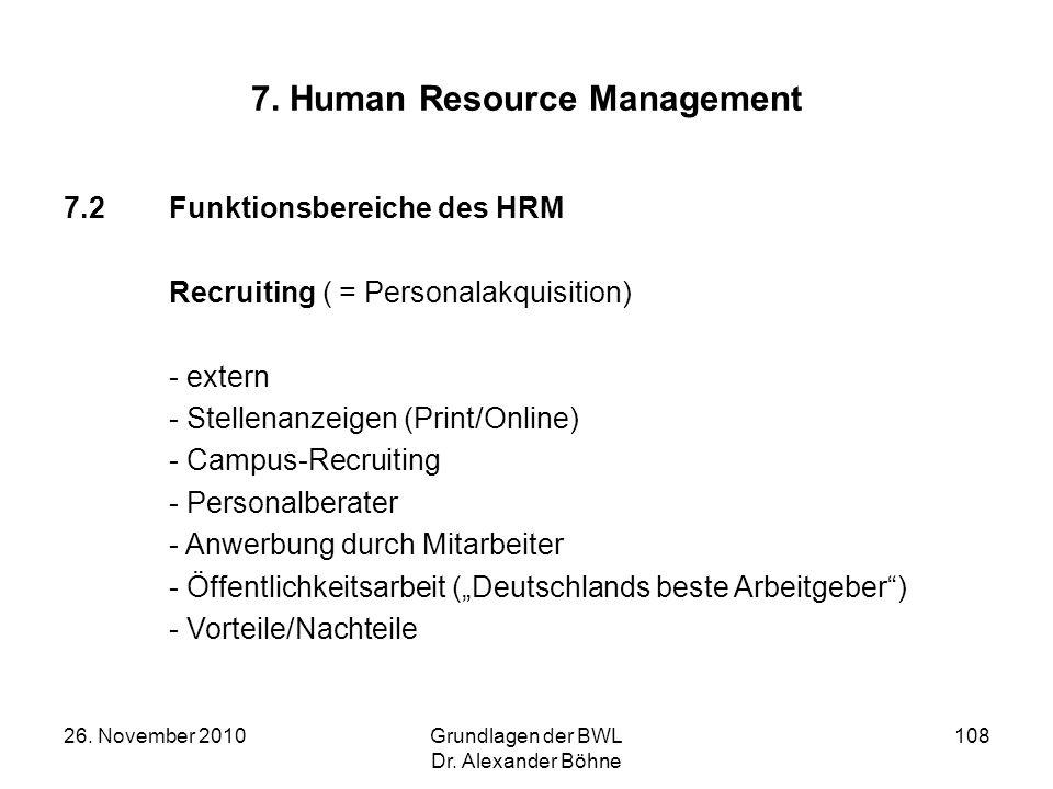 26. November 2010Grundlagen der BWL Dr. Alexander Böhne 108 7. Human Resource Management 7.2Funktionsbereiche des HRM Recruiting ( = Personalakquisiti