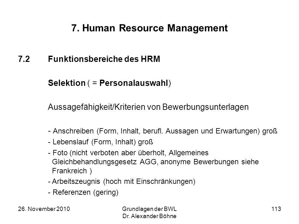 26. November 2010Grundlagen der BWL Dr. Alexander Böhne 113 7. Human Resource Management 7.2Funktionsbereiche des HRM Selektion ( = Personalauswahl) A