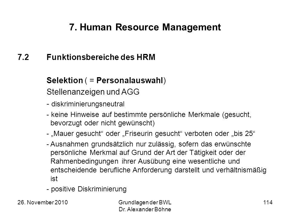 26. November 2010Grundlagen der BWL Dr. Alexander Böhne 114 7. Human Resource Management 7.2Funktionsbereiche des HRM Selektion ( = Personalauswahl) S