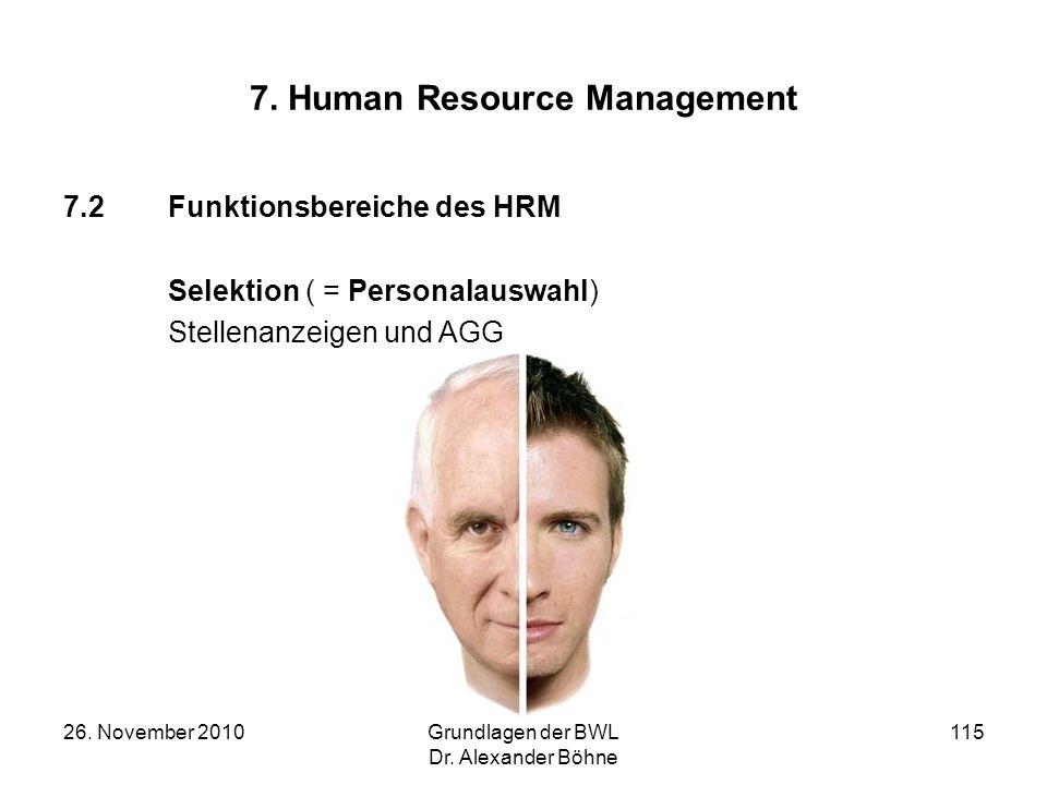 26. November 2010Grundlagen der BWL Dr. Alexander Böhne 115 7. Human Resource Management 7.2Funktionsbereiche des HRM Selektion ( = Personalauswahl) S