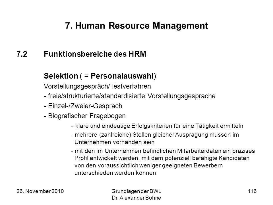 26. November 2010Grundlagen der BWL Dr. Alexander Böhne 116 7. Human Resource Management 7.2Funktionsbereiche des HRM Selektion ( = Personalauswahl) V