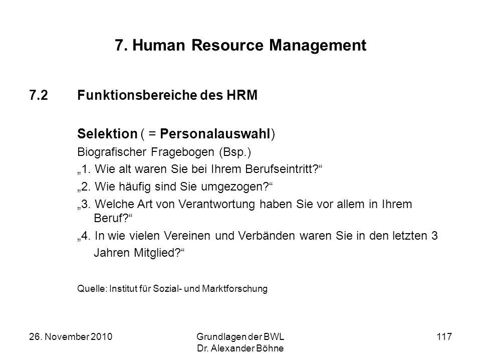 26. November 2010Grundlagen der BWL Dr. Alexander Böhne 117 7. Human Resource Management 7.2Funktionsbereiche des HRM Selektion ( = Personalauswahl) B