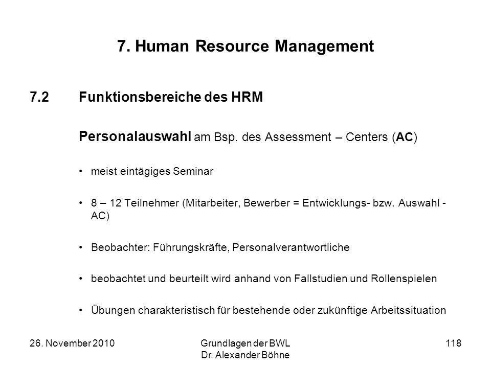 26. November 2010Grundlagen der BWL Dr. Alexander Böhne 118 7. Human Resource Management 7.2Funktionsbereiche des HRM Personalauswahl am Bsp. des Asse