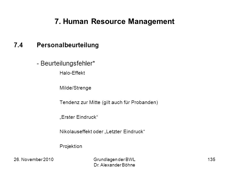 26. November 2010Grundlagen der BWL Dr. Alexander Böhne 135 7. Human Resource Management 7.4Personalbeurteilung - Beurteilungsfehler* Halo-Effekt Mild