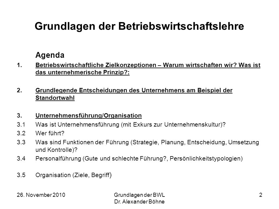 26. November 2010Grundlagen der BWL Dr. Alexander Böhne 2 Grundlagen der Betriebswirtschaftslehre Agenda 1.Betriebswirtschaftliche Zielkonzeptionen –
