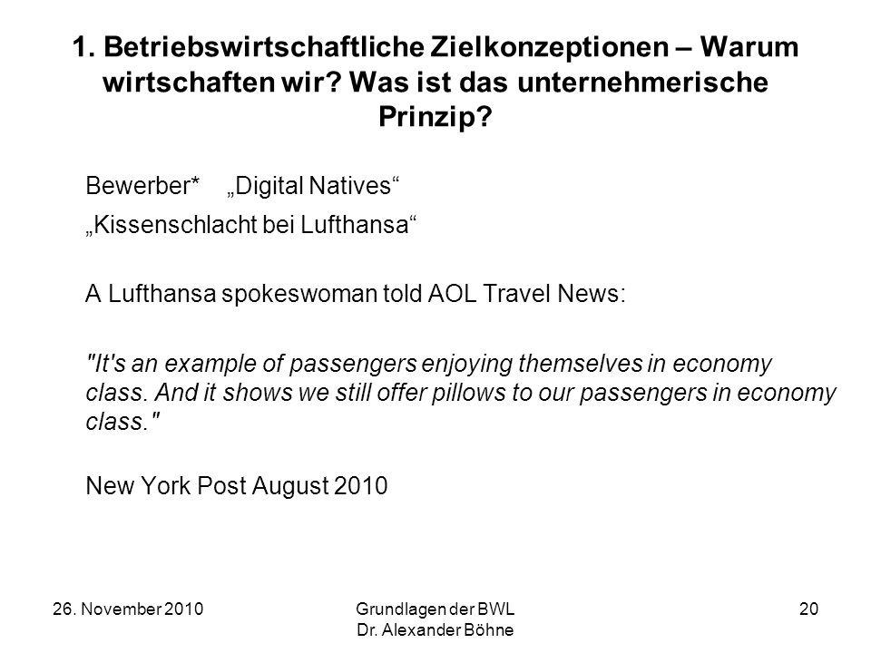 26. November 2010Grundlagen der BWL Dr. Alexander Böhne 20 1. Betriebswirtschaftliche Zielkonzeptionen – Warum wirtschaften wir? Was ist das unternehm