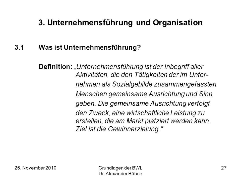 26. November 2010Grundlagen der BWL Dr. Alexander Böhne 27 3.1Was ist Unternehmensführung? Definition: Unternehmensführung ist der Inbegriff aller Akt