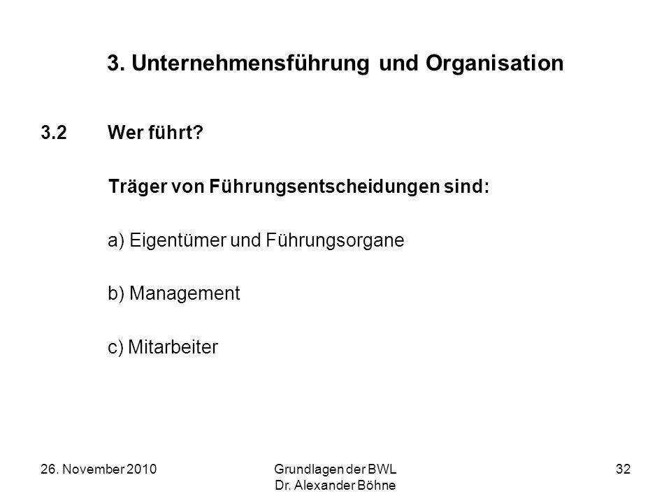 26. November 2010Grundlagen der BWL Dr. Alexander Böhne 32 3. Unternehmensführung und Organisation 3.2Wer führt? Träger von Führungsentscheidungen sin