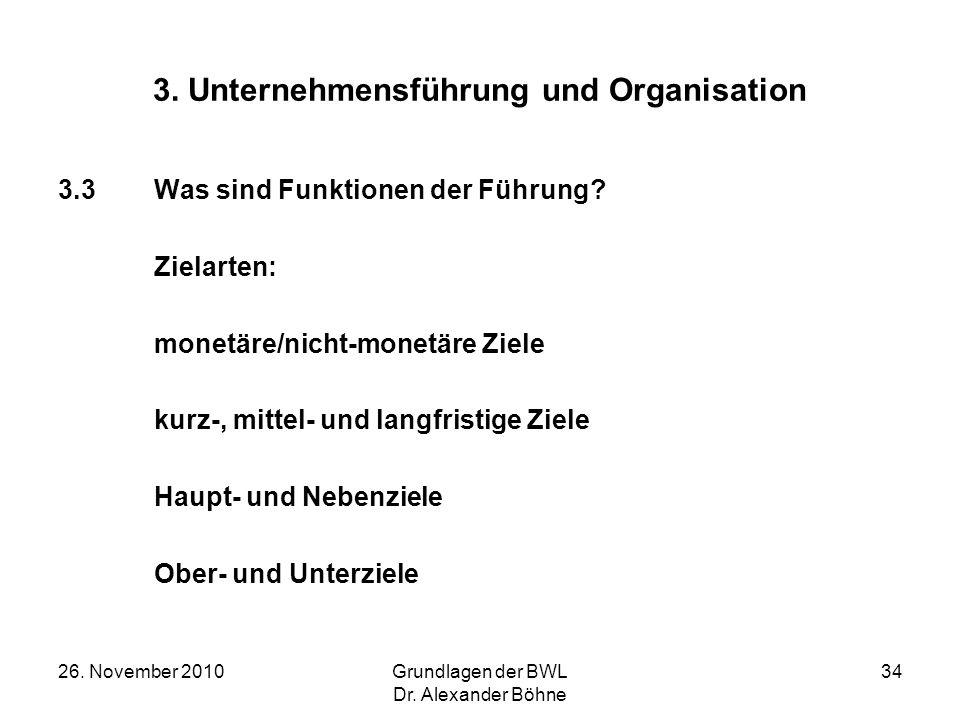 26. November 2010Grundlagen der BWL Dr. Alexander Böhne 34 3. Unternehmensführung und Organisation 3.3Was sind Funktionen der Führung? Zielarten: mone