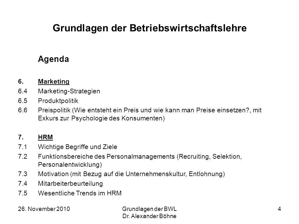 26. November 2010Grundlagen der BWL Dr. Alexander Böhne 4 Grundlagen der Betriebswirtschaftslehre Agenda 6.Marketing 6.4Marketing-Strategien 6.5Produk