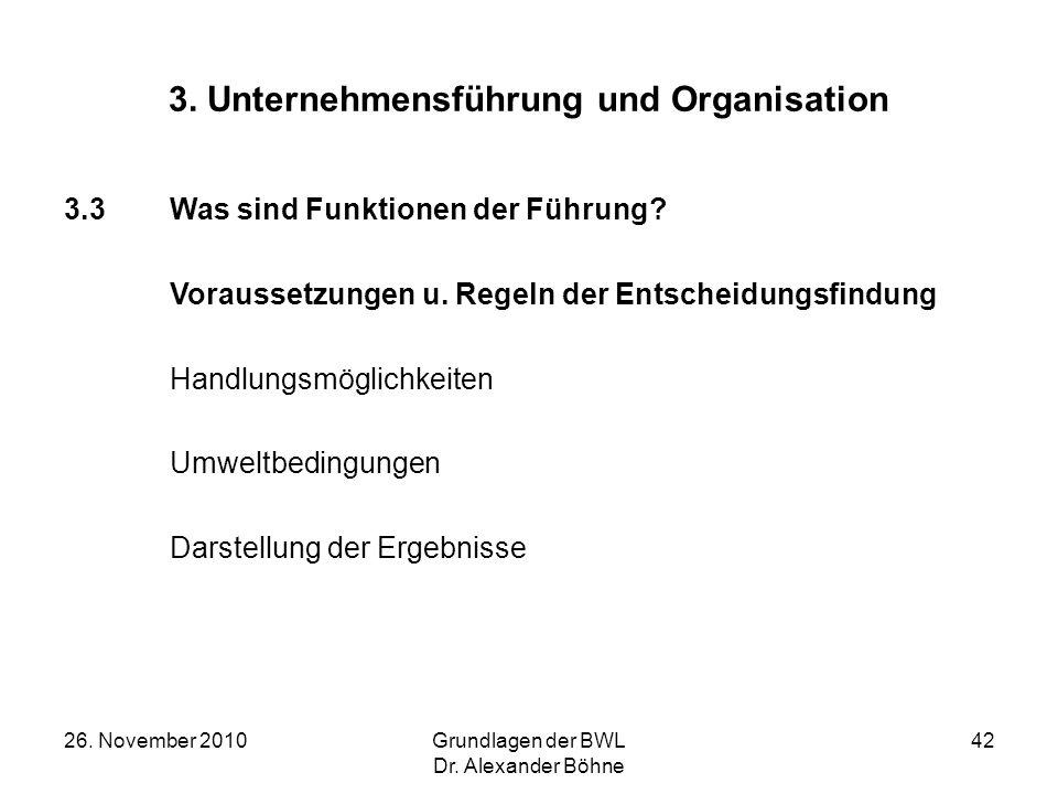 26. November 2010Grundlagen der BWL Dr. Alexander Böhne 42 3. Unternehmensführung und Organisation 3.3Was sind Funktionen der Führung? Voraussetzungen