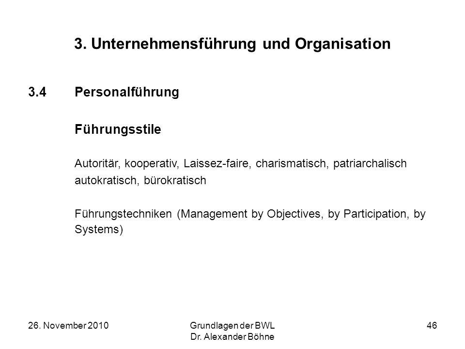 26. November 2010Grundlagen der BWL Dr. Alexander Böhne 46 3. Unternehmensführung und Organisation 3.4Personalführung Führungsstile Autoritär, koopera