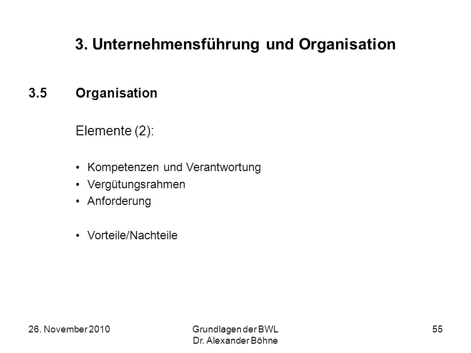 26. November 2010Grundlagen der BWL Dr. Alexander Böhne 55 3. Unternehmensführung und Organisation 3.5Organisation Elemente (2): Kompetenzen und Veran